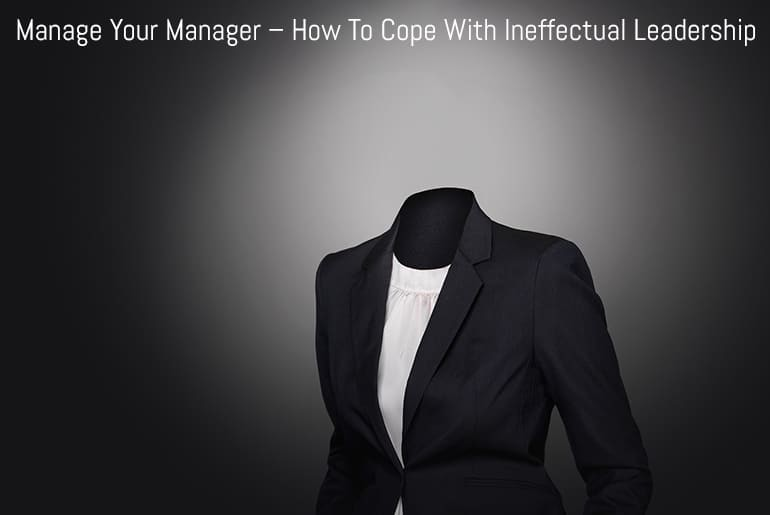 Manage Your Manager - How To Cope With Ineffectual Leadership