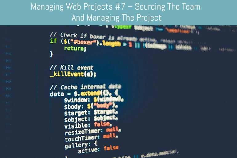 Managing Web Projects #7 – Sourcing the team and Managing the Project