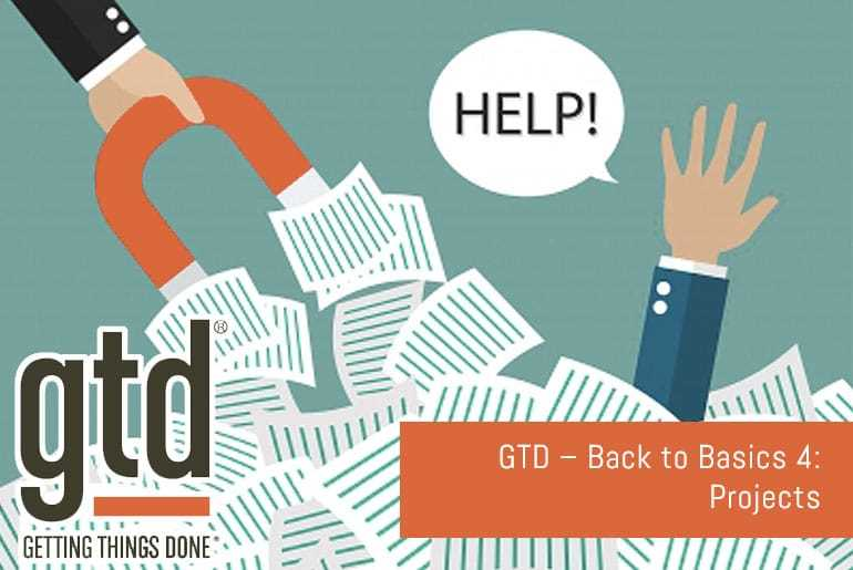 GTD – Back to Basics 4: Projects