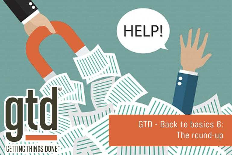 GTD - Back to basics 6: The round-up