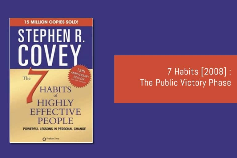 7 Habits [2008] : The Public Victory Phase