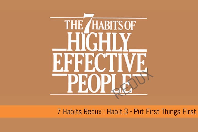 Habit 3 - Put First Things First