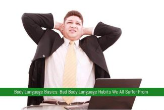 Body Language Basics: Bad Body Language Habits We All Suffer From