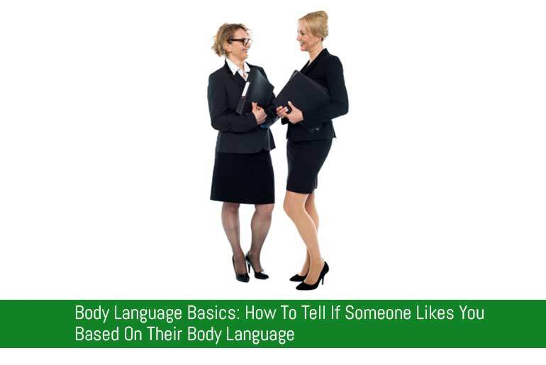 Body Language Basics: How To Tell If Someone Likes You Based On Their Body Language
