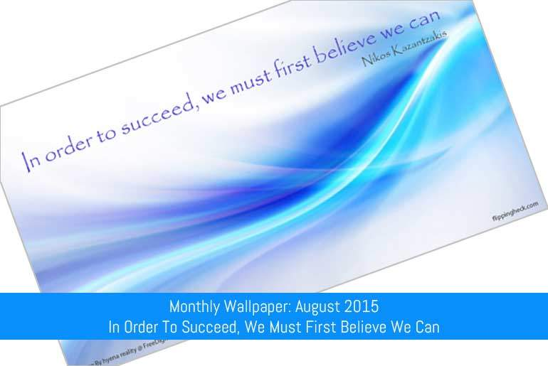 August 2015 – In Order To Succeed, We Must First Believe We Can