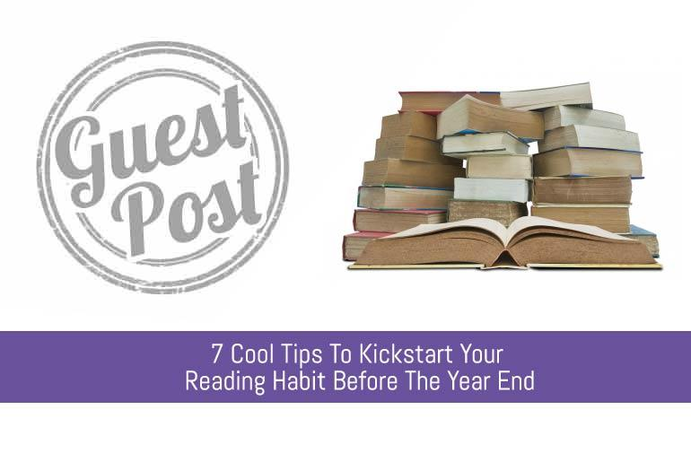 7 Cool Tips To Kickstart Your Reading Habit Before The Year End