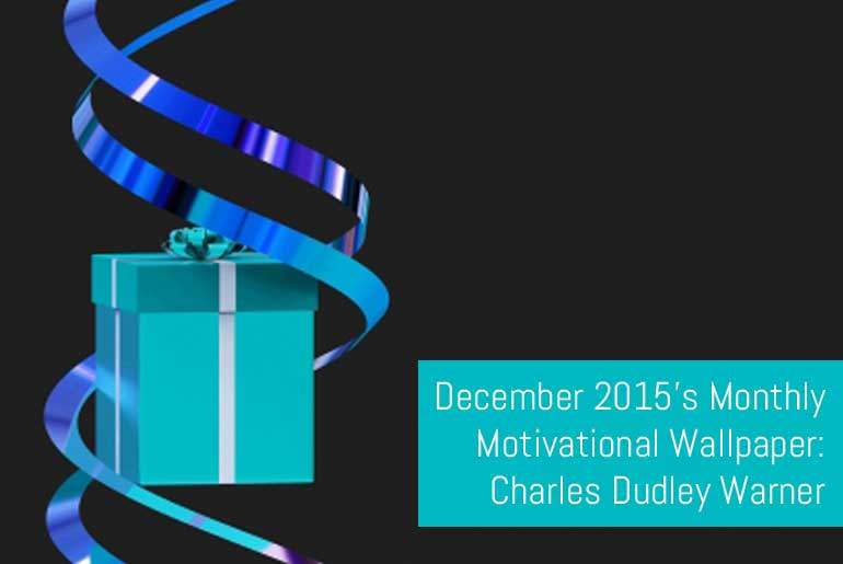 Monthly Motivational Wallpaper: Charles Dudley Warner