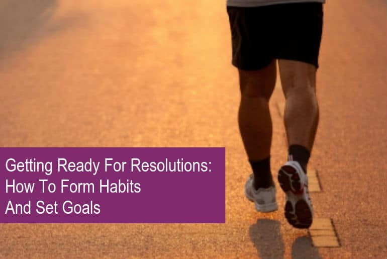 Getting Ready For Resolutions: How to form habits and set goals