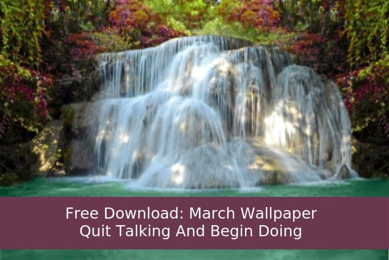 March Wallpaper – Quit Talking And Begin Doing [Quote By Walt Disney]
