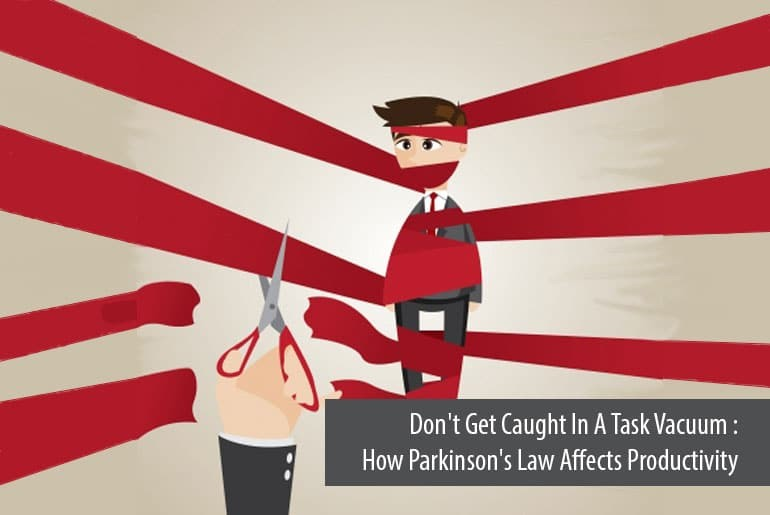 Don't Get Caught In A Task Vacuum - How Parkinson's Law Affects Productivity
