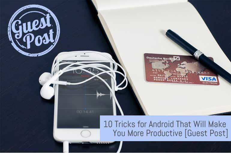 10 Tricks for Android That Will Make You More Productive
