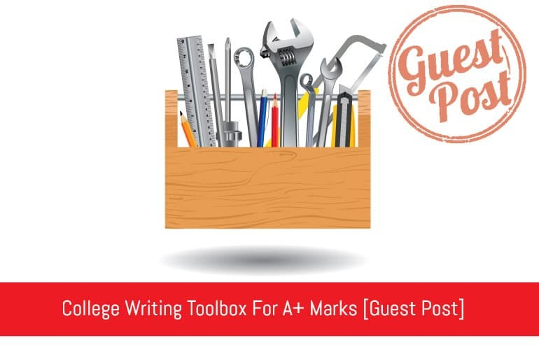 College Writing Toolbox For A+ Marks [Guest Post]