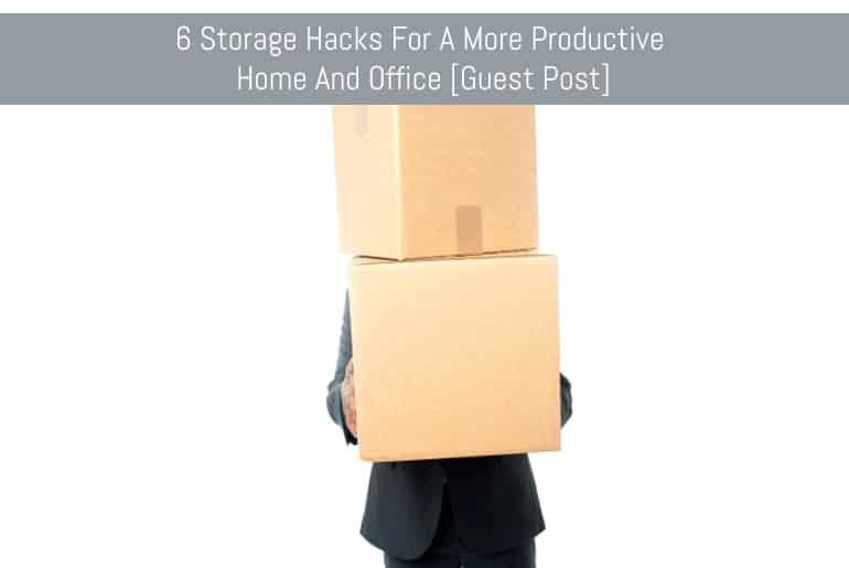 6 Storage Hacks For A More Productive Home And Office [Guest Post]