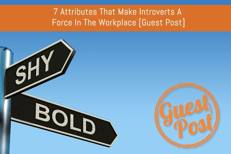 7 Attributes That Make Introverts A Force In The Workplace [Guest Post]