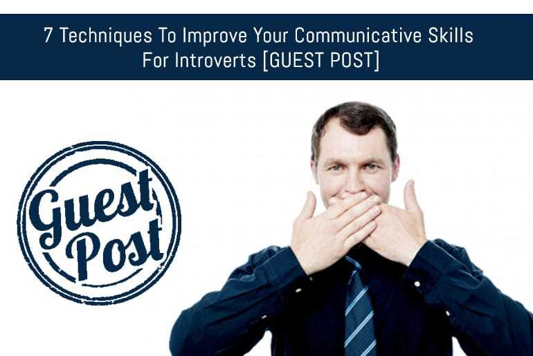 7 Techniques To Improve Your Communicative Skills For Introverts
