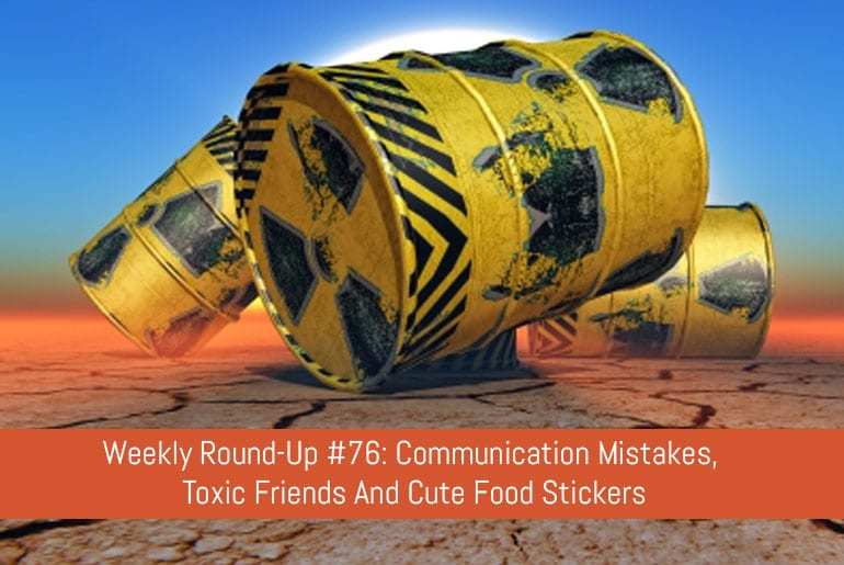 Weekly Round-Up #76: Communication Mistakes, Toxic Friends And Cute Food Stickers