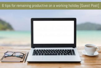 6 tips for remaining productive on a working holiday [Guest Post]