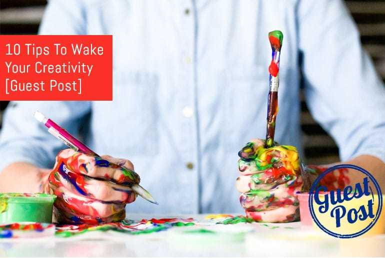 10 Tips To Wake Your Creativity - Guest Post