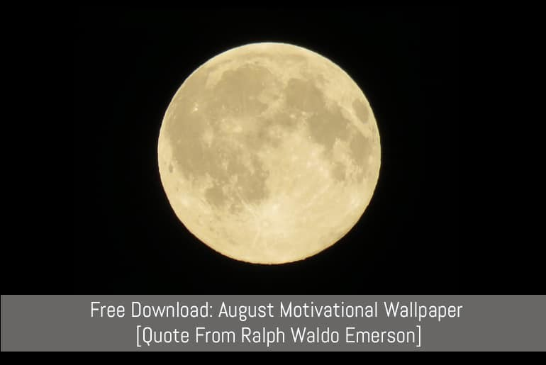 Free Download: August 2016 Motivational Wallpaper - quote by Ralph Waldo Emerson