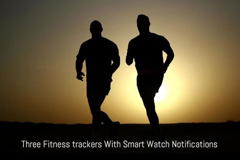 Three Fitness trackers With Smart Watch Notifications