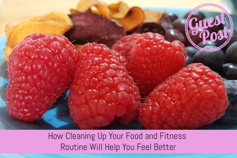 How Cleaning Up Your Food and Fitness Routine Will Help You Feel Better