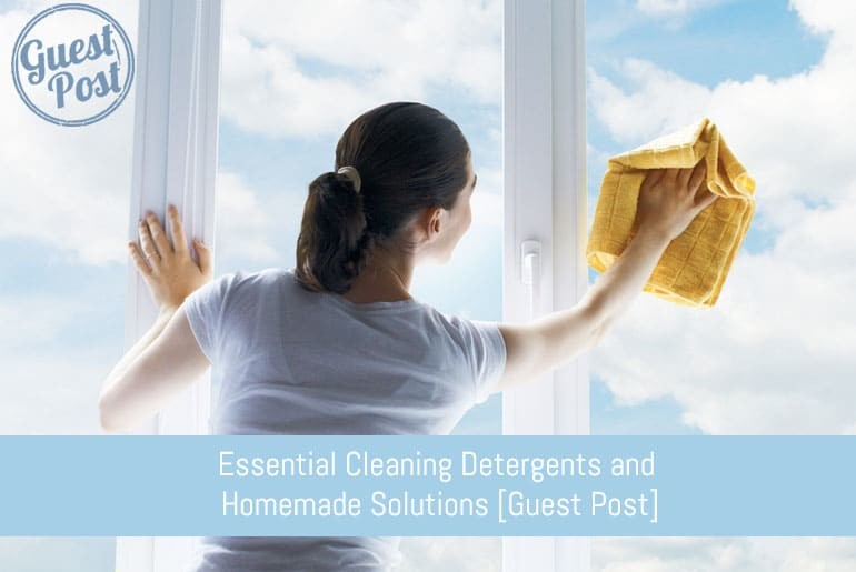 Essential Cleaning Detergents and Homemade Solutions [Guest Post]