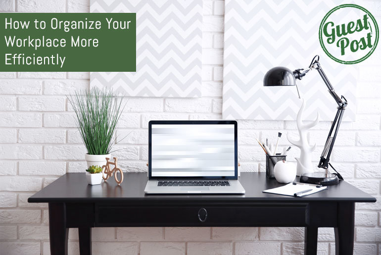 How to Organize Your Workplace More Efficiently