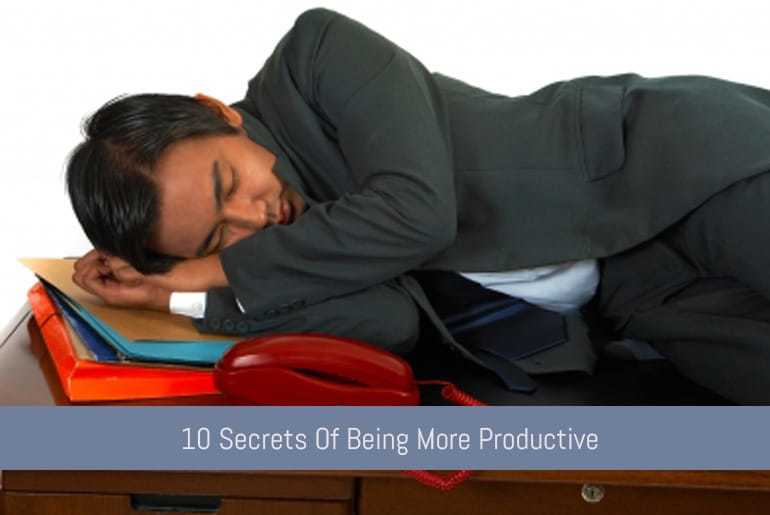 10 Secrets Of Being More Productive