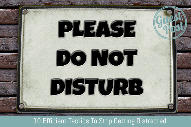 10 Efficient Tactics To Stop Getting Distracted