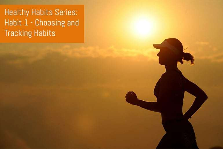 Healthy Habits Series: Habit 1 - Choosing and Tracking Habits