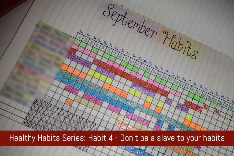 Healthy Habits Series: Habit 4 - Don't be a slave to your habits