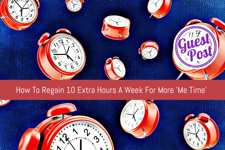 How To Regain 10 Extra Hours A Week For More 'Me Time'
