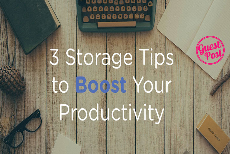 3 Storage Tips to Boost Your Productivity