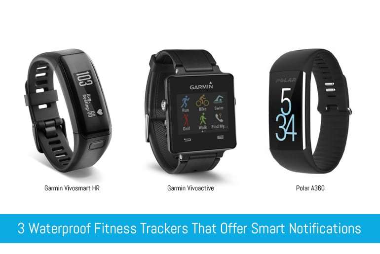 3 Waterproof Fitness Trackers That Offer Smart Notifications