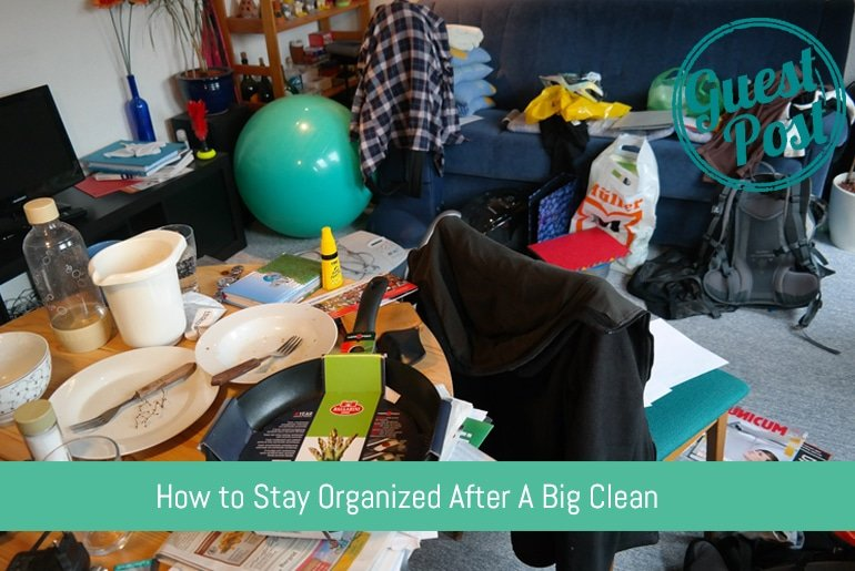 How to Stay Organized After A Big Clean