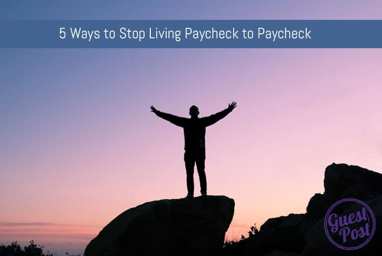 5 Ways To Stop Living From Paycheck To Paycheck