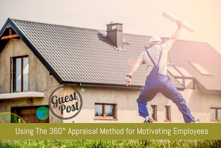Using The 360 Degree Appraisal Method For Motivating Employees
