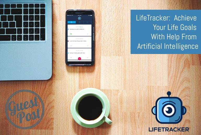 LifeTracker: Achieve Your Life Goals With Help From Artificial Intelligence