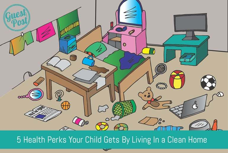 5 Health Perks Your Child Gets By Living In a Clean Home