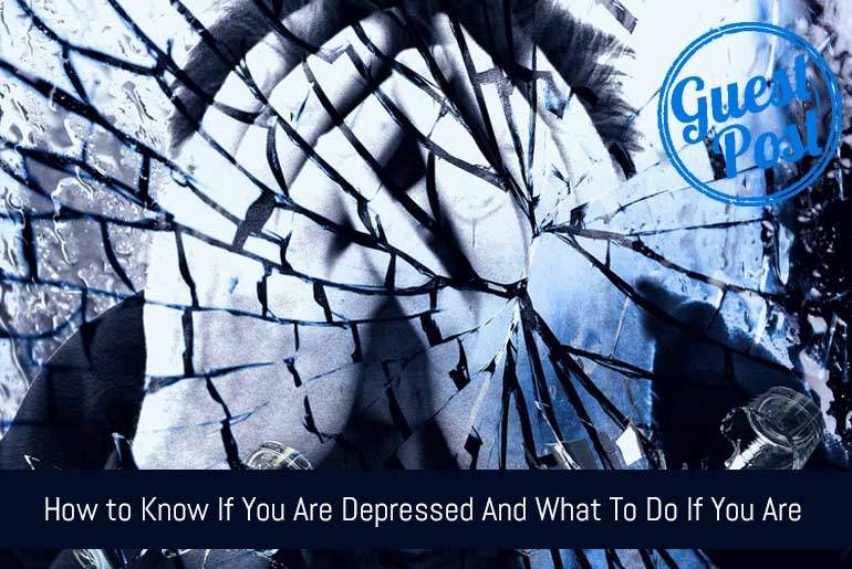 How to Know If You Are Depressed And What To Do If You Are