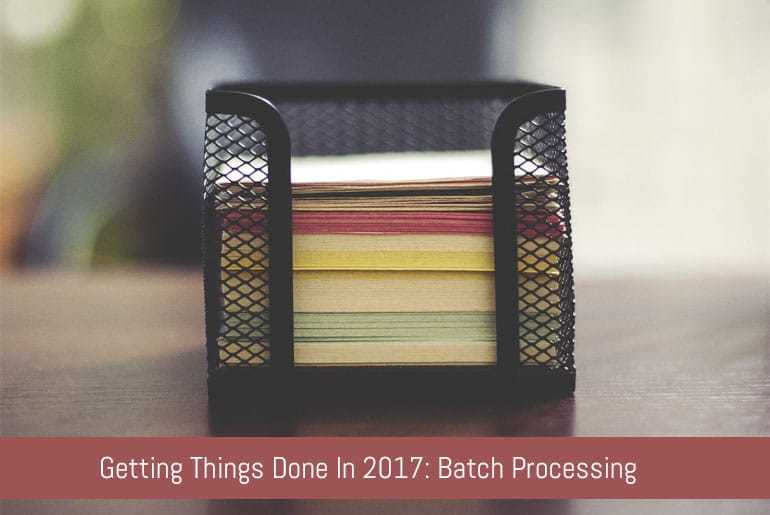 Getting Things Done In 2017: Batch Processing