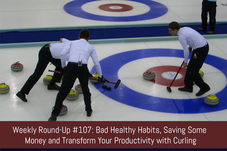 Weekly Round-Up #107: Bad Healthy Habits, Saving Some Money and Transform Your Productivity with Curling