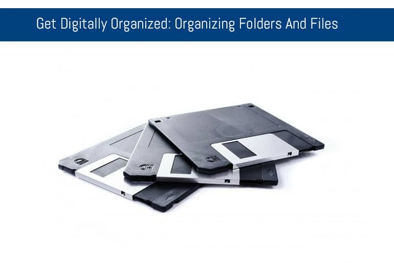 Getting Digitally Organized: Organizing Folders And Files