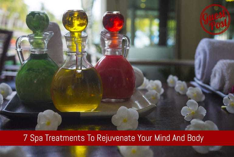 7 Spa Treatments To Rejuvenate Your Mind And Body