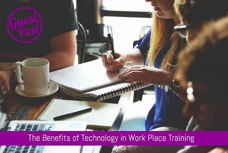 The Benefits of Technology in Work Place Training