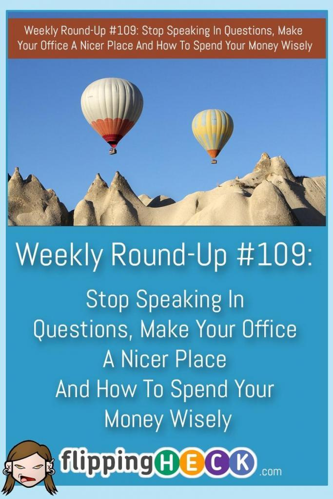 In this week's round-up we take a look at why you need to be careful with your speech, how you can spend your money wisely and alternative ways to keep your home clean.