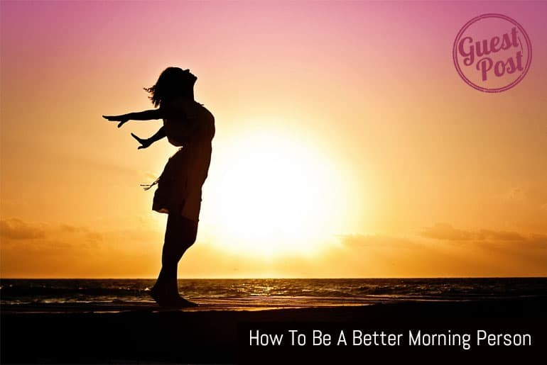 How To Be A Better Morning Person