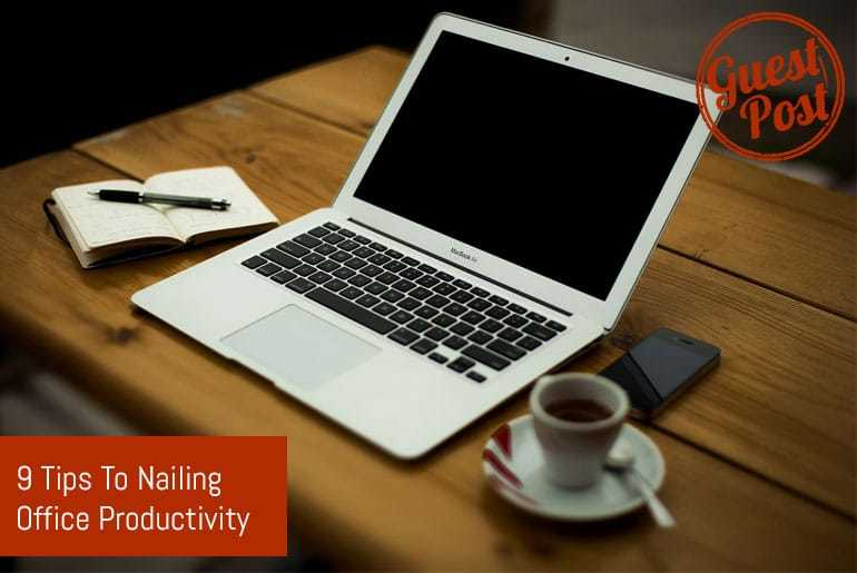 9 Tips To Nailing Office Productivity