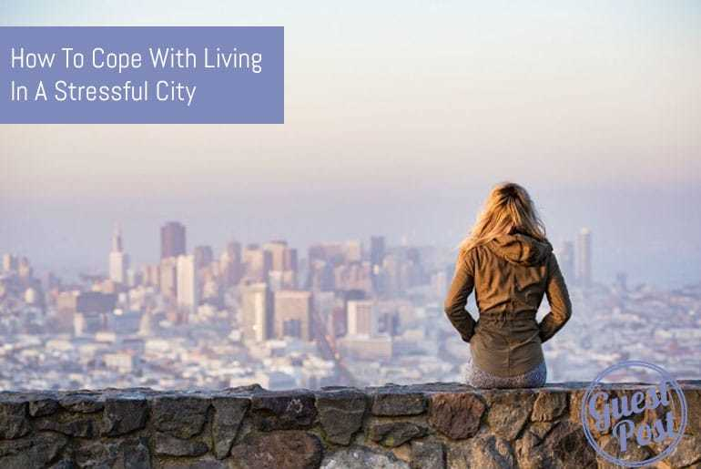 How To Cope With Living In A Stressful City