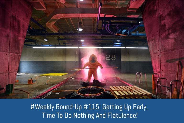 Weekly Round-Up #115: Getting Up Early, Time To Do Nothing And Flatulence!